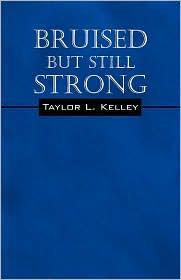 Bruised But Still Strong - Taylor L. Kelley