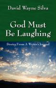 God Must Be Laughing: Stories from a Writer's Journal
