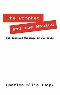 The Prophet and the Maniac: The Inspired Writings of Jay Ellis - Ellis, Charles