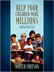 Help Your Children Make Million$ - Walter Fortson
