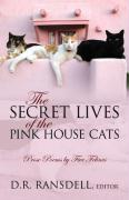 The Secret Lives of the Pink House Cats: Prose Poems by Five Felines