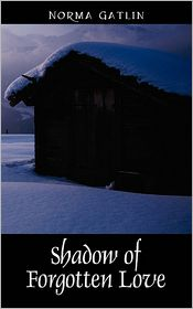Shadow Of Forgotten Love - Norma Gatlin