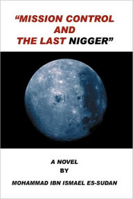 Mission Control and the Last Nigger - Mohammad Ibn Ismael Es-Sudan