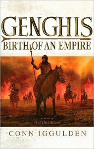 Genghis: Birth of an Empire (Khan Dynasty Series #1) - Conn Iggulden