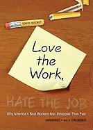 Love the Work, Hate the Job: Why America's Best Workers Are Unhappier Than Ever