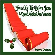 'Twas My Life Before Jesus: A Quest Behind the Scenes - Barry Patrick