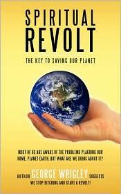 Spiritual Revolt: The Key to Saving Our Planet - George Arthur Wrigley