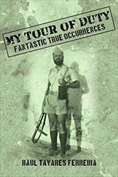 My Tour of Duty: Fantastic True Ocurrences - Ferreira, Raul Tavares