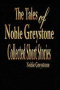 The Tales of Noble Greystone: Collected Short Stories