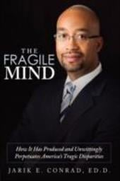 The Fragile Mind: How It Has Produced and Unwittingly Perpetuates America's Tragic Disparities - Conrad, Jarik E.