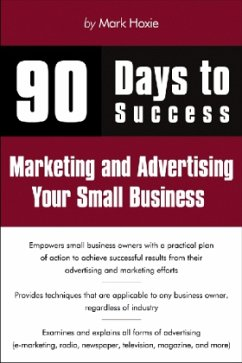 90 Days to Success Marketing and Advertising Your Small Business - Hoxie, Mark