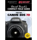 David Busch's Compact Field Guide for the Canon EOS 7D - David Busch