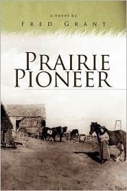 Prairie Pioneer - Fred Grant