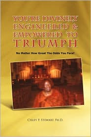 You'Re Divinely Engineered & Empowered To Triumph - Cisley P. Ph.D. Stewart