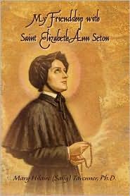 My Friendship With Saint Elizabeth Ann Seton - Mary Hilaire Tavenner