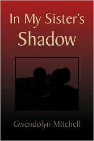 In My Sister's Shadow - Gwendolyn Mitchell