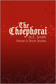 The Choephorai: Novel and Short Stories - M. E. Smith