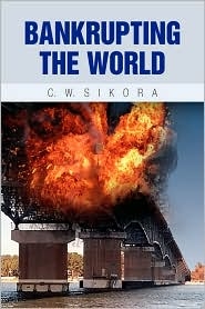 Bankrupting the World: Transportation Sabotage - C.W. Sikora