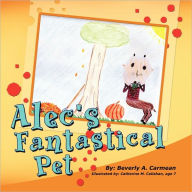 Alec's Fantastical Pet - Beverly A. Carmean