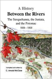 A History Between the Rivers: The Susquehanna, the Juniata, and the Potomac