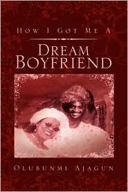 How I Got Me A Dream Boyfriend - Olubunmi Ajagun