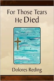 For Those Tears He Died - Dolores Reding