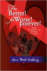 For Better! for Worse! Forever!: Twenty True Stories of Fifty-Year Love Affair - Ann Weed Cushing