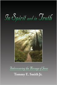In Spirit and in Truth: Rediscovering the Message of Jesus