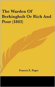 The Warden of Berkingholt or Rich and Poor - Francis E. Paget