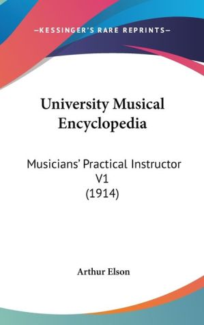 University Musical Encyclopedi: Musicians' Practical Instructor V1 (1914)