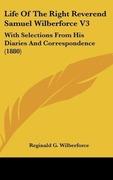 Wilberforce, Reginald G.: Life Of The Right Reverend Samuel Wilberforce V3