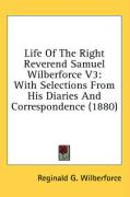 Life of the Right Reverend Samuel Wilberforce V3: With Selections from His Diaries and Correspondence (1880)