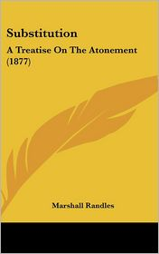 Substitution: A Treatise on the Atonement (1877) - Marshall Randles