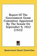 Report of the Government Grant Committee Appointed by the Senate on September 9, 1922 (1922)