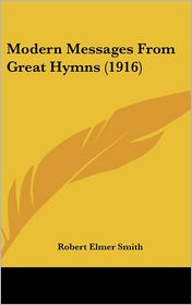 Modern Messages from Great Hymns - Robert Elmer Smith