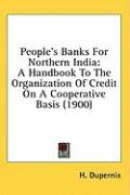 People's Banks for Northern India: A Handbook to the Organization of Credit on a Cooperative Basis (1900)