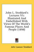 John L. Stoddard's Lectures V5: Illustrated and Embellished with Views of the World's Famous Places and People (1898)