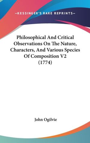 Philosophical and Critical Observations on the Nature, Characters, and Various Species of Composition V2