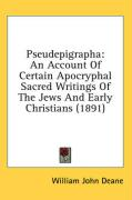 Pseudepigrapha: An Account of Certain Apocryphal Sacred Writings of the Jews and Early Christians (1891)