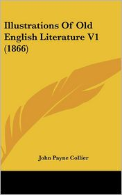 Illustrations of Old English Literature V1 - John Payne Collier (Editor)