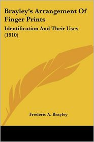 Brayley's Arrangement of Finger Prints: Identification and Their Uses (1910) - Frederic A. Brayley