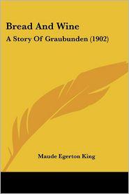 Bread and Wine: A Story of Graubunden (1902) - Maude Egerton King
