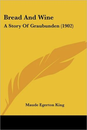 Bread and Wine: A Story of Graubunden (1902)