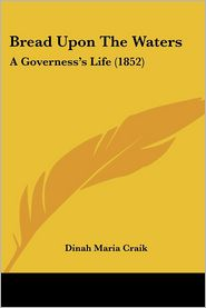 Bread Upon the Waters: A Governess's Life (1852) - Dinah Maria Mulock Craik