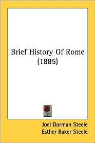 Brief History of Rome (1885) - Joel Dorman Steele, Esther Baker Steele