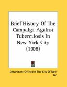 Brief History of the Campaign Against Tuberculosis in New York City (1908)