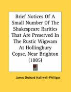 Brief Notices of a Small Number of the Shakespeare Rarities That Are Preserved in the Rustic Wigwam at Hollingbury Copse, Near Brighton (1885)