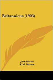 Britannicus (1903) - Jean Baptiste Racine, F.M. Warren (Editor)