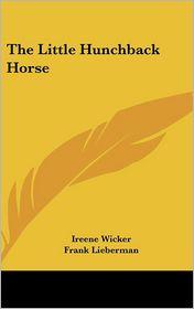 The Little Hunchback Horse - Ireene Wicker, Frank Lieberman (Illustrator)
