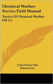 Chemical Warfare Service Field Manual: Tactics of Chemical Warfare FM 3-5 - United States War Department